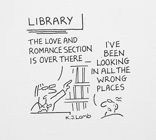 The Love and Romance Section Is over ThereI've Been Looking In All the Wrong Places