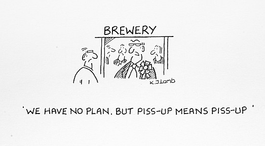 We Have No Plan. but Piss-Up Means Piss-Up
