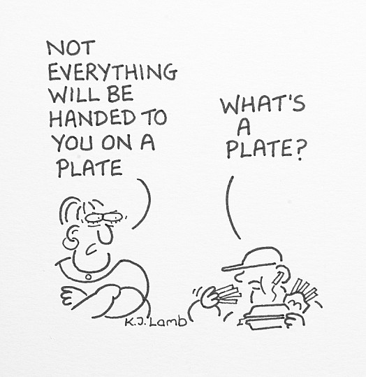 Not Everything Will Be Handed to You On a Plate