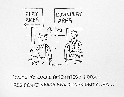Cuts to Local Amenities? Look - Residents' Needs Are Our Priority...Er...