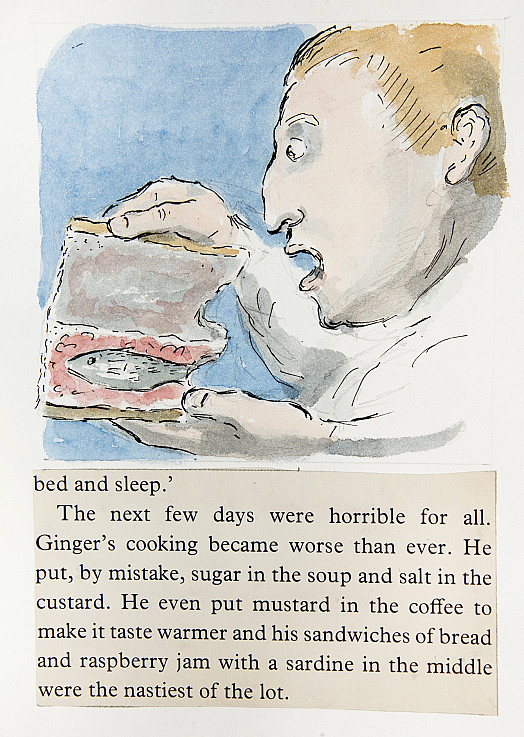 The next few days were horrible for all. Ginger's cooking became worse than ever. He put, by mistake, sugar in the soup and salt in the custard. He even put mustard in the coffee to make it taste warmer and his sandwiches of bread and raspberry jam with a sardine in the middle were the nastiest of the lot