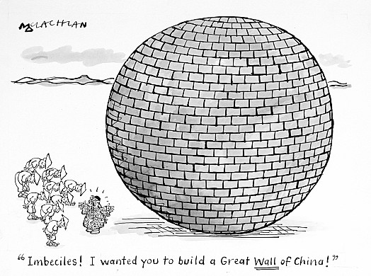 Imbeciles! I Wanted You to Build a Great 'Wall' of China!
