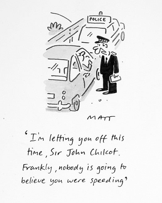 I'm Letting You Off this Time, Sir John Chilcot. Frankly, Nobody Is Going to Believe You Were Speeding