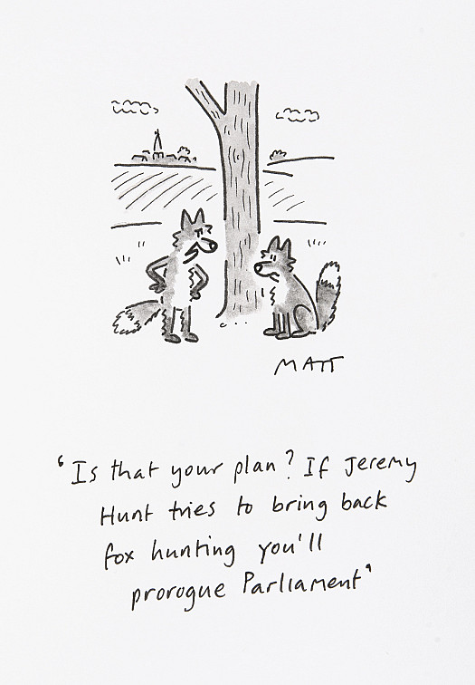 Is that your plan? If Jeremy Hunt tries to bring back fox hunting you'll prorogue Parliament?