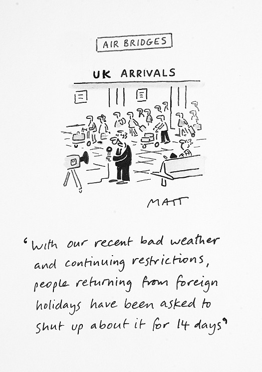 With our recent bad weather and continuing restrictions, people returning from foreign holidays have been asked to shut up about it for 14 days