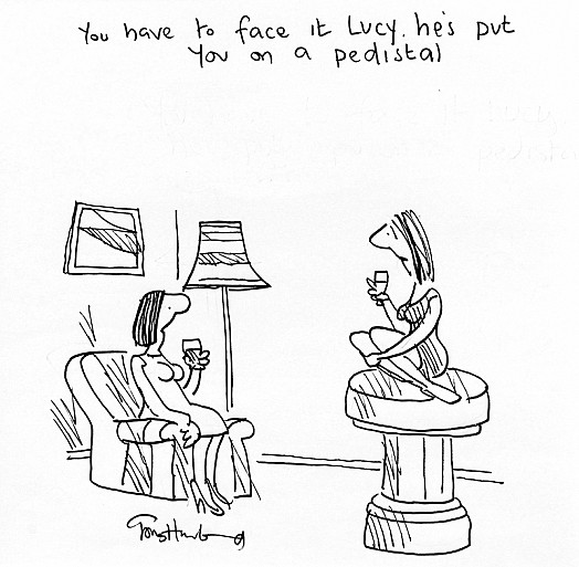 You Have to Face It Lucy. He's Put You On a Pedistal