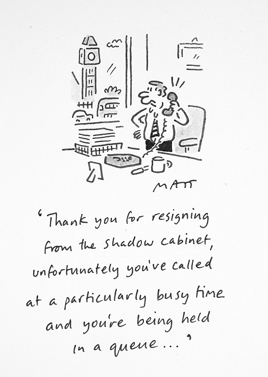 Thank You For Resigning from the Shadow Cabinet, Unfortunately You'veCalled At a Particularly Busy Time and You're Being Held In a Queue...