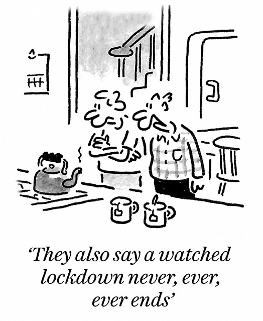 They also say a watched lockdown never, ever, ever ends