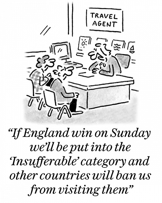 If England win on Sunday we'll be put into the 'Insufferable' category and other countries will ban us from visiting them