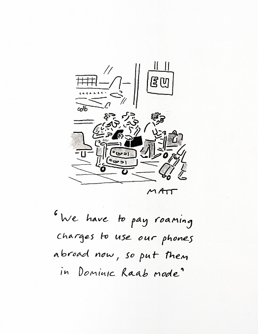 We have to pay roaming charges to use our phones abroad now, so put them in Dominic Raab mode