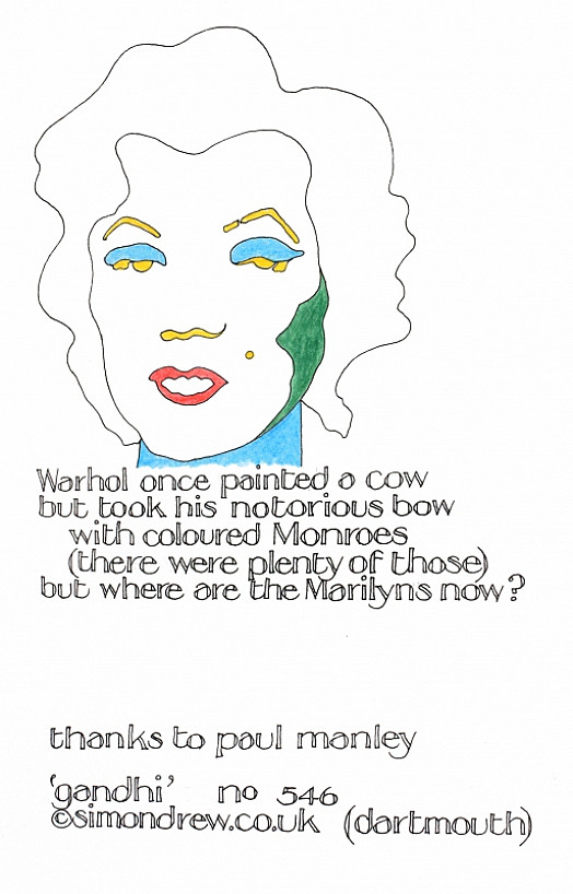 Warhol Once Painted a Cow but Took His Notorious Bow with Coloured Monroes (There Were Plenty of Those) but Where Are the Marilyns Now?
