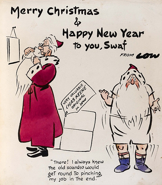 Merry Christmas and Happy New Year to You, Swaf'There!  I Always Knew the Old Soandso Would Get Round to Pinching My Job In the End'